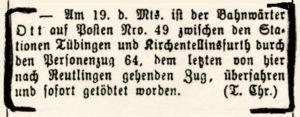 """Todesanzeige, Juni 1876: """"Am 19. des Monats ist der Bahnwärter Ott auf dem Posten Nro.49 zwischen den Stationen Tübingen und Kirchentellinsfurth durch den Personenzug 64, dem letzten von hier nach Reutling gehenden Zug, überfahren und sofort getödtet worden."""""""
